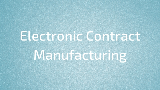 Should Your Company Work with a Electronic Contract Manufacturing Company?